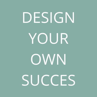 DESIGN YOUR OWN SUCCESS